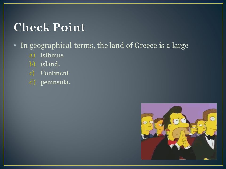Check Point In geographical terms, the land of Greece is a large