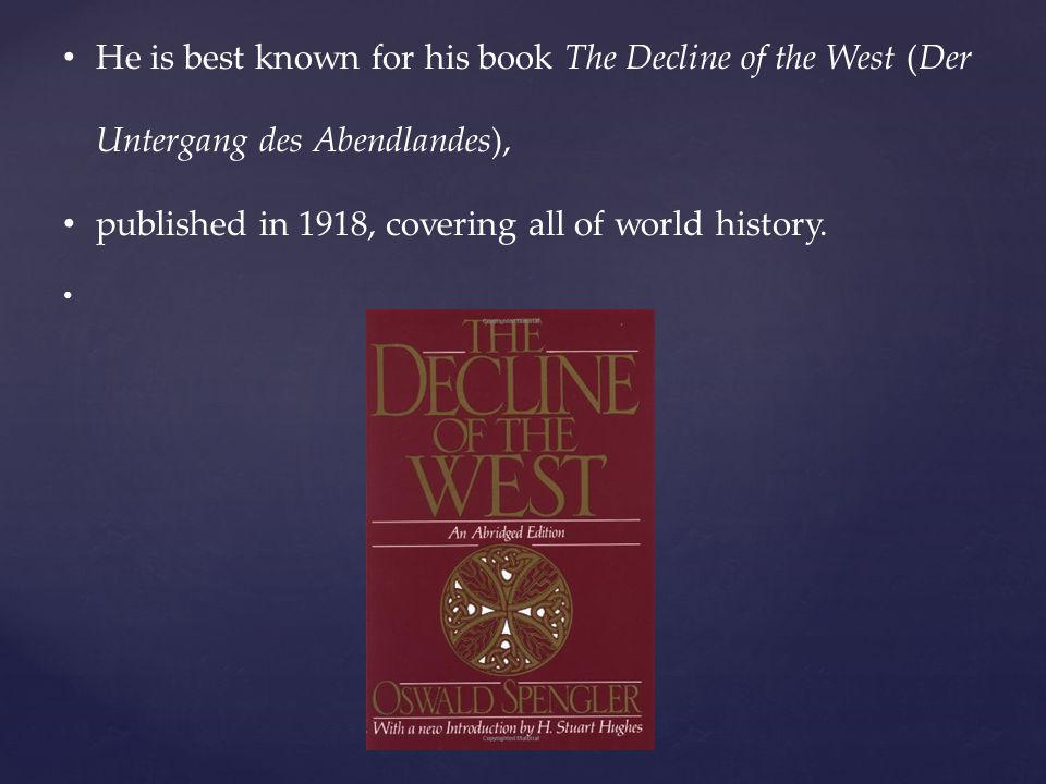 He is best known for his book The Decline of the West (Der Untergang des Abendlandes),