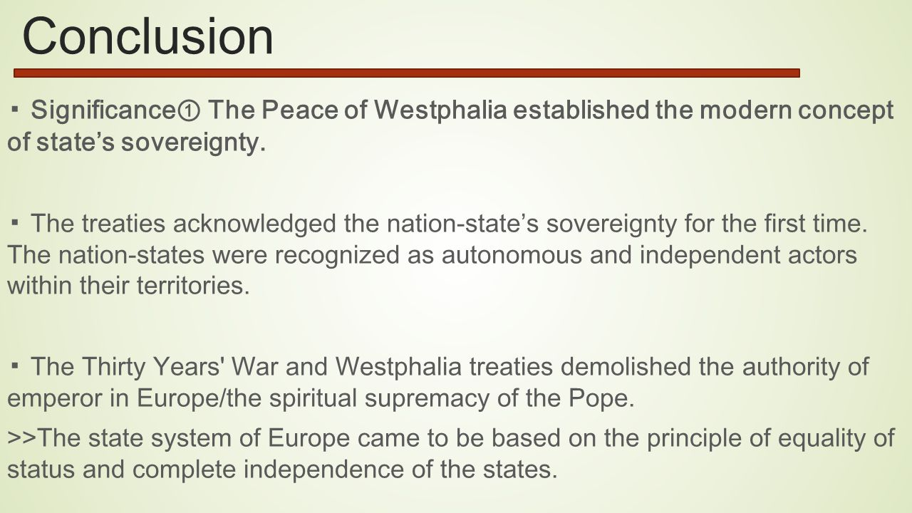 Conclusion ▪ Significance① The Peace of Westphalia established the modern concept of state's sovereignty.
