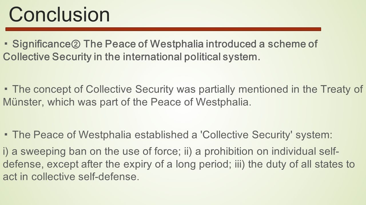 Conclusion ▪ Significance② The Peace of Westphalia introduced a scheme of Collective Security in the international political system.