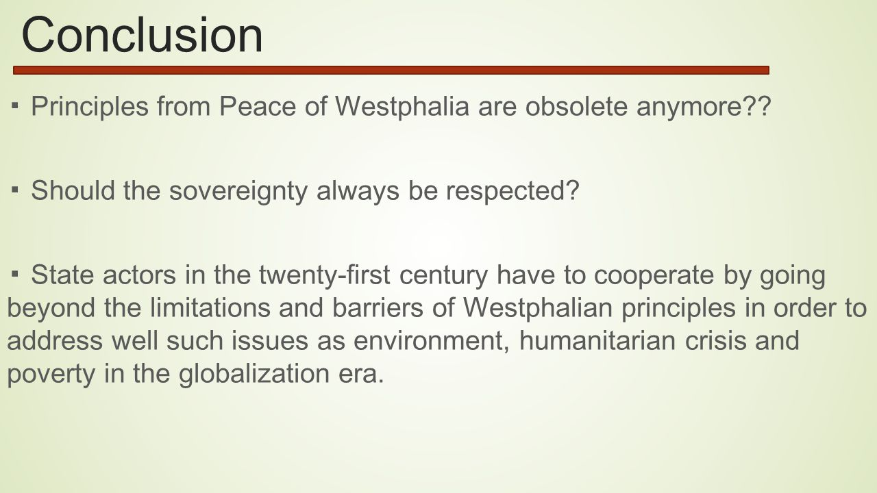 Conclusion ▪ Principles from Peace of Westphalia are obsolete anymore ▪ Should the sovereignty always be respected