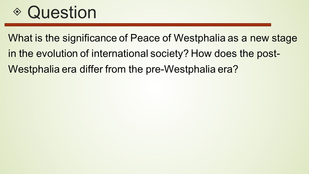 ◈ Question What is the significance of Peace of Westphalia as a new stage. in the evolution of international society How does the post-