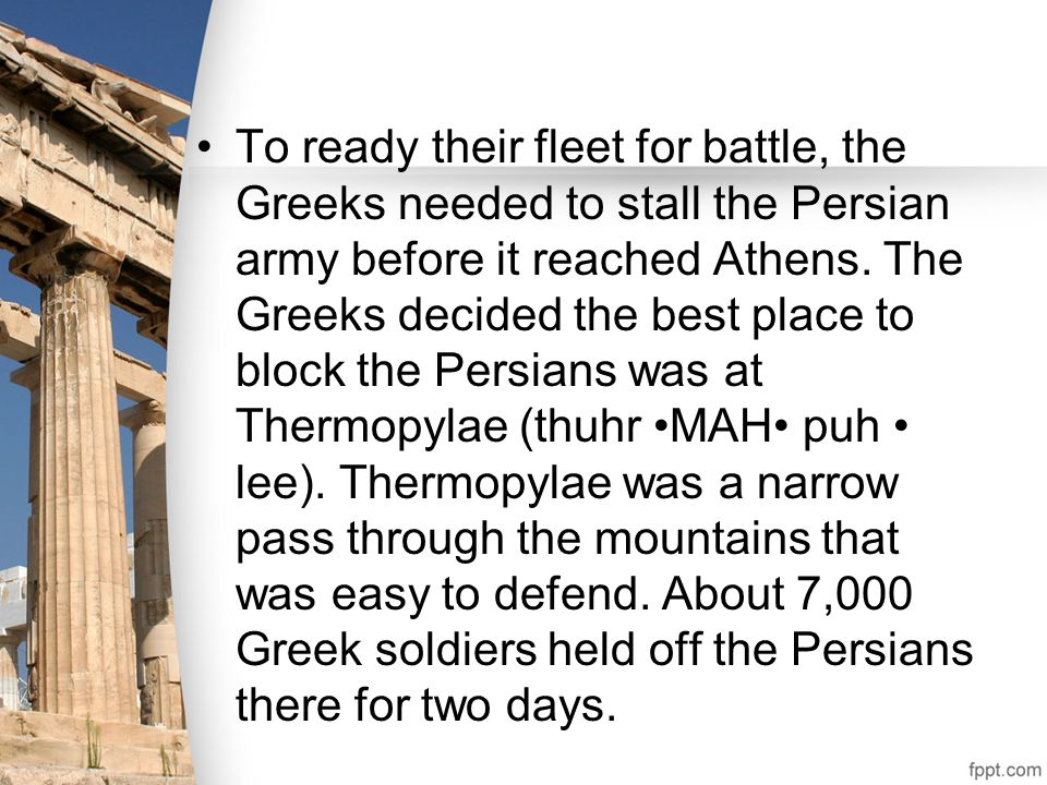 To ready their fleet for battle, the Greeks needed to stall the Persian army before it reached Athens.