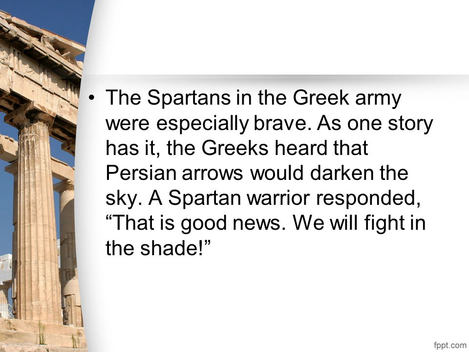 The Spartans in the Greek army were especially brave