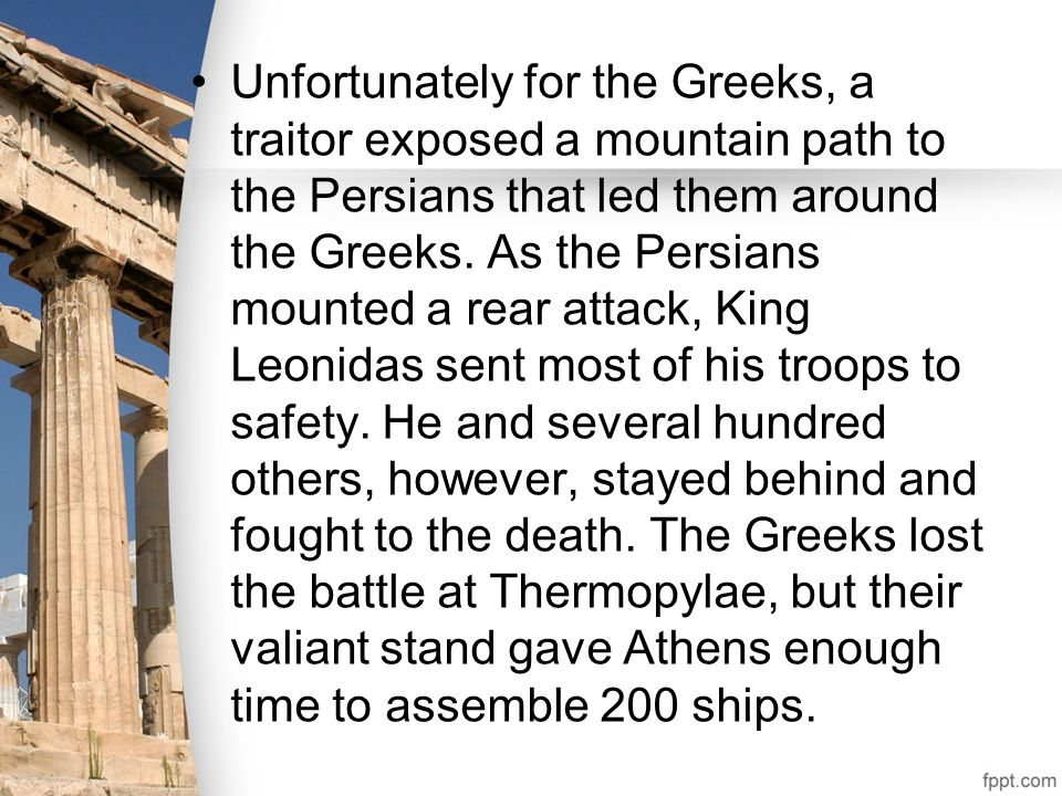 Unfortunately for the Greeks, a traitor exposed a mountain path to the Persians that led them around the Greeks.
