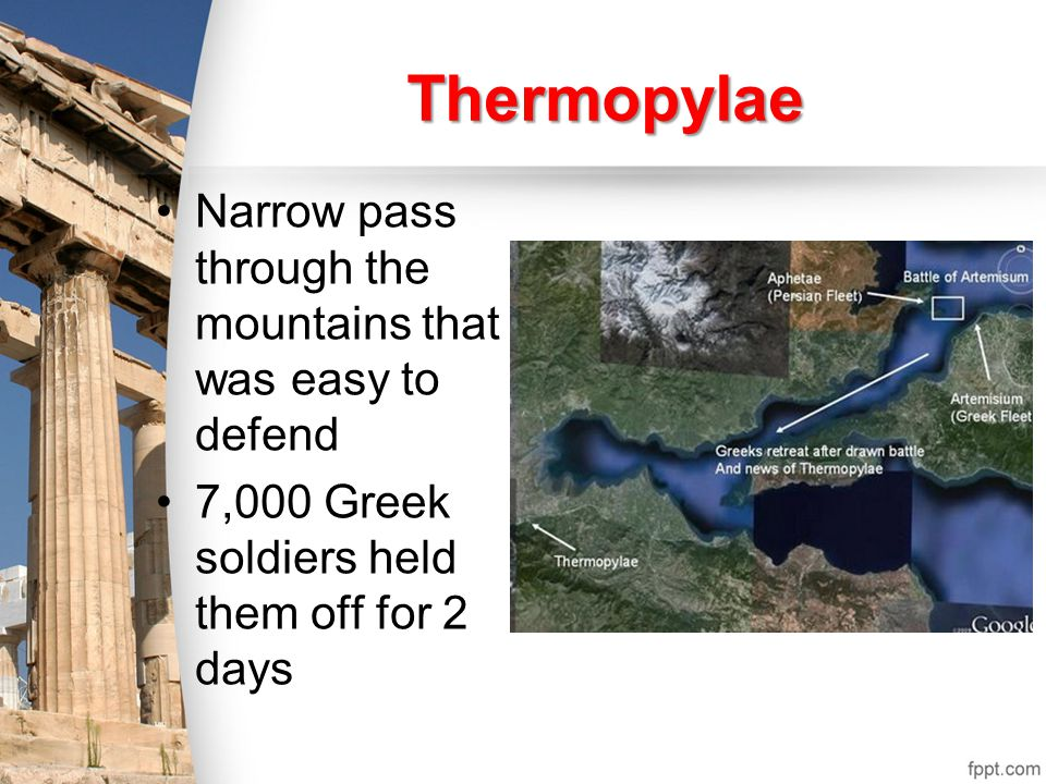 Thermopylae Narrow pass through the mountains that was easy to defend
