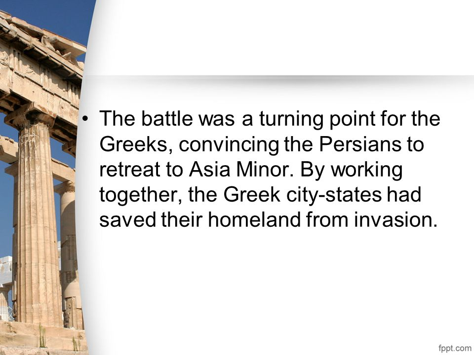 The battle was a turning point for the Greeks, convincing the Persians to retreat to Asia Minor.