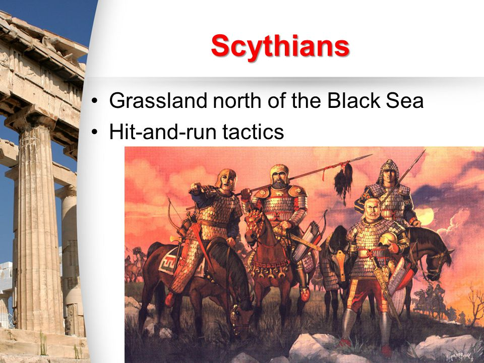 Scythians Grassland north of the Black Sea Hit-and-run tactics