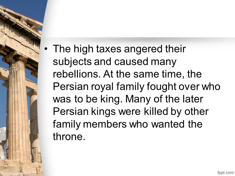 The high taxes angered their subjects and caused many rebellions