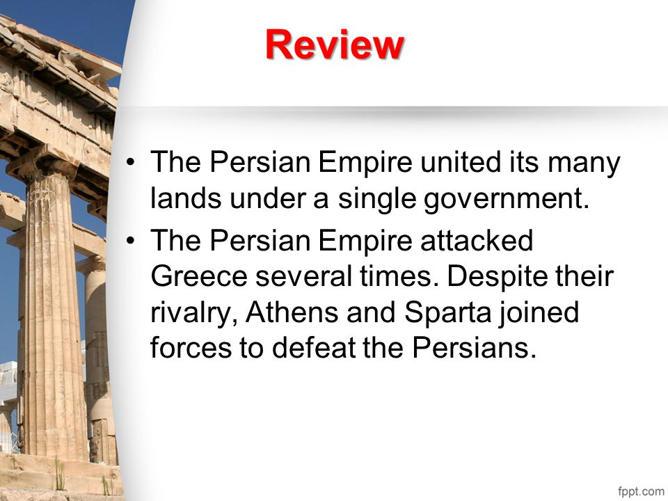 The Persian Empire united its many lands under a single government.