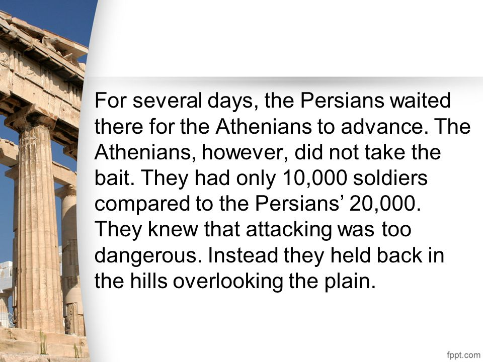 For several days, the Persians waited there for the Athenians to advance.