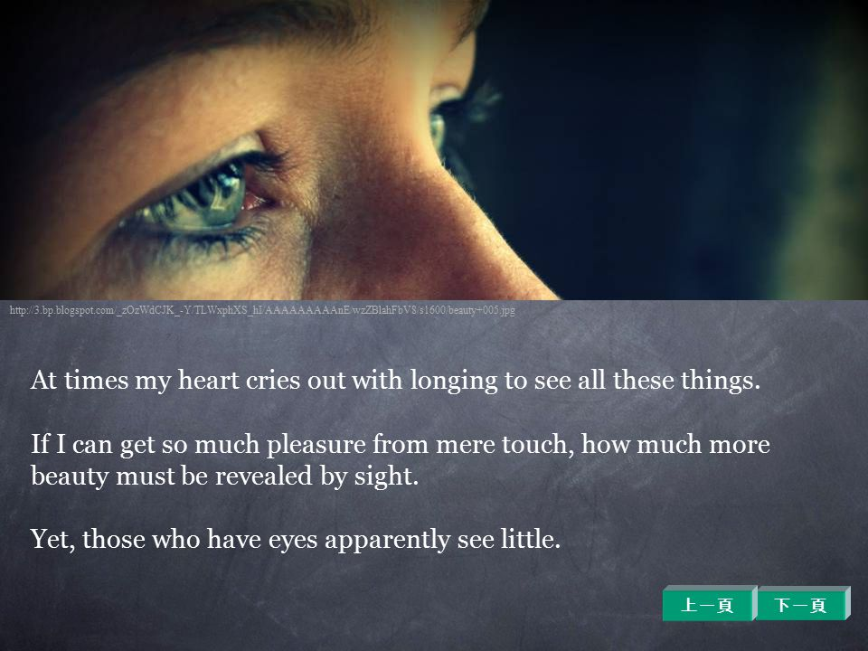 At times my heart cries out with longing to see all these things.