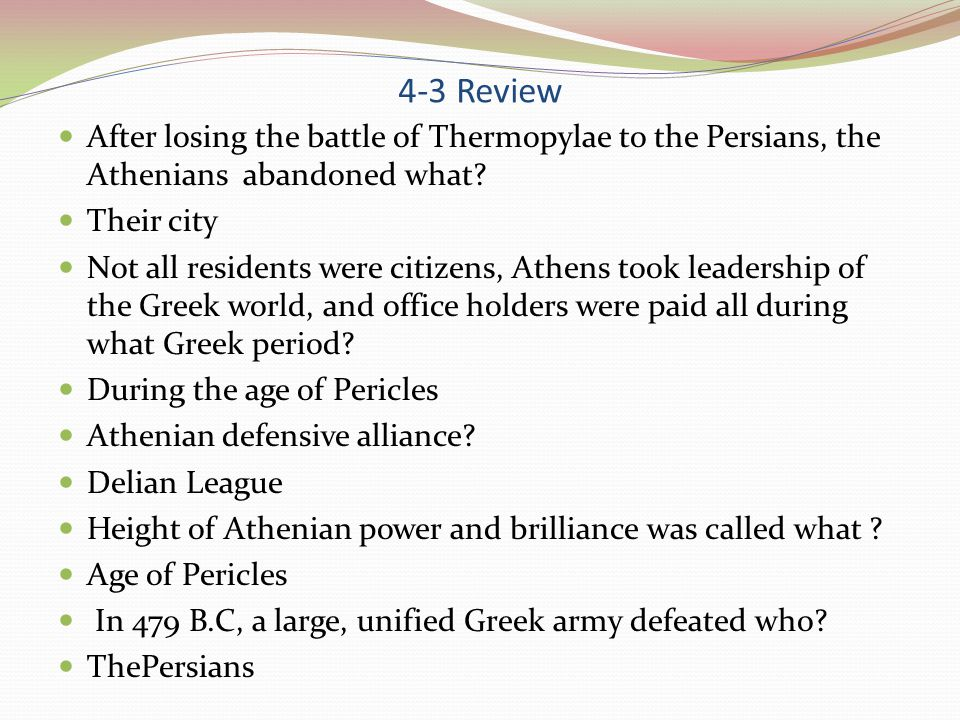 4-3 Review After losing the battle of Thermopylae to the Persians, the Athenians abandoned what Their city.