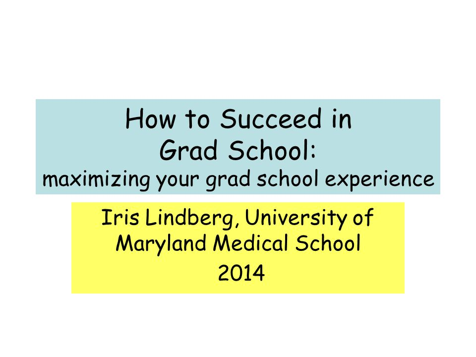 How to Succeed in Grad School: maximizing your grad school experience
