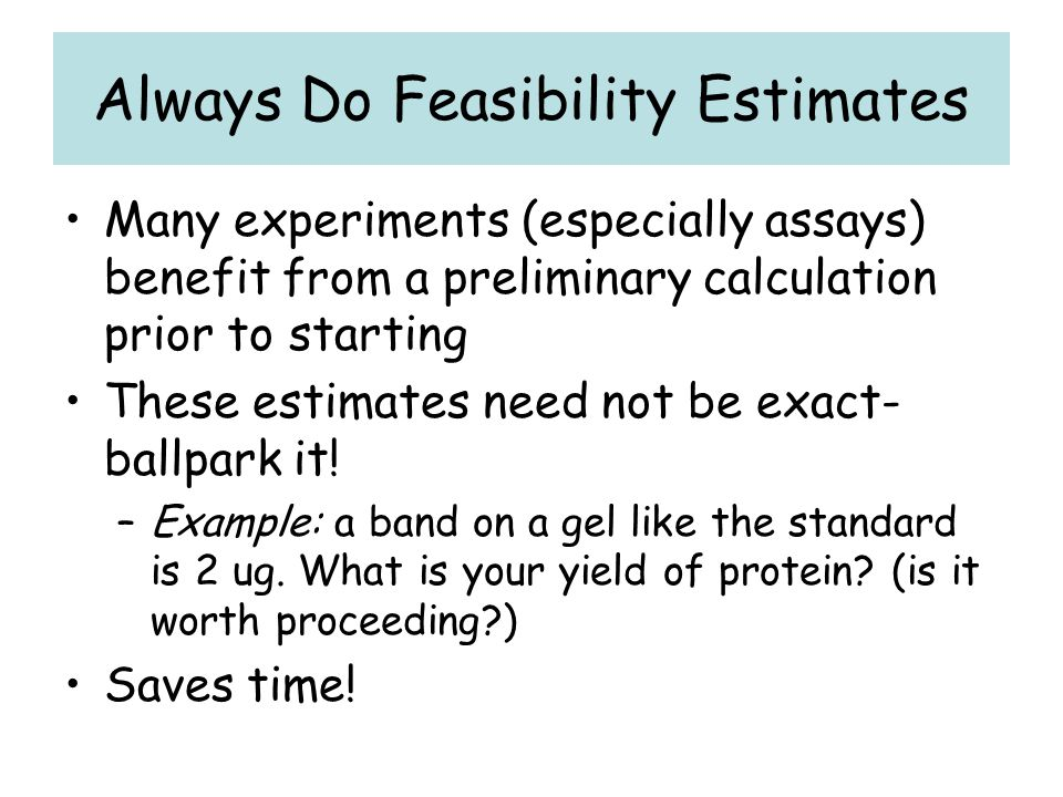 Always Do Feasibility Estimates