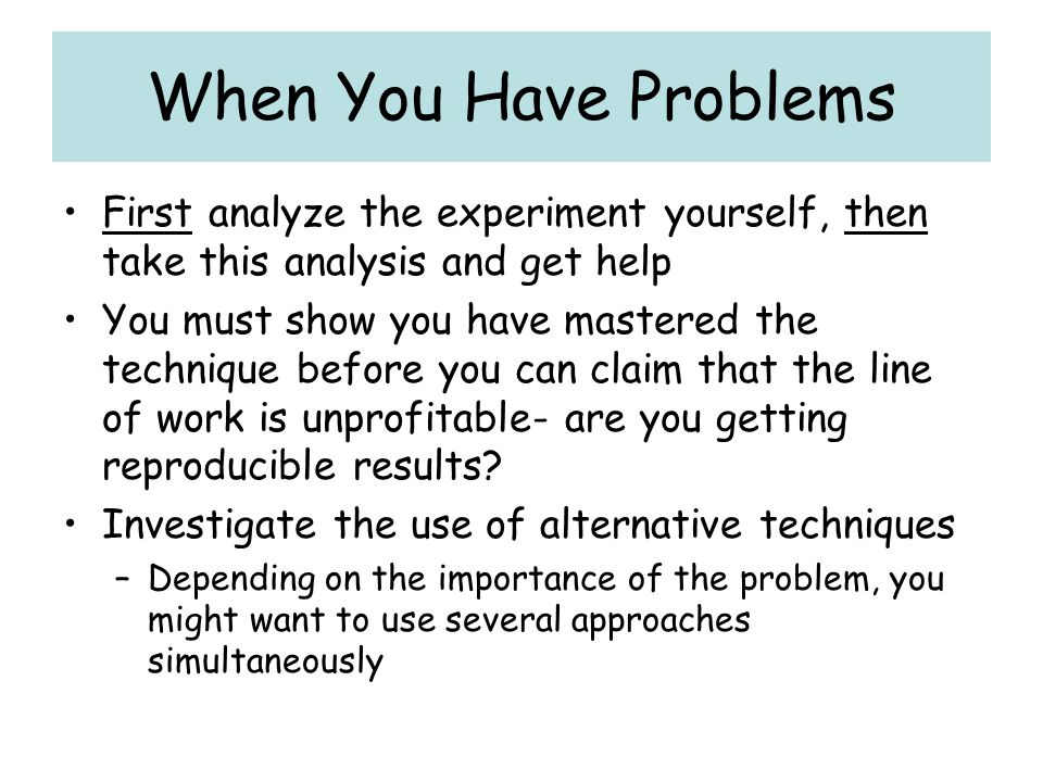 When You Have Problems First analyze the experiment yourself, then take this analysis and get help.