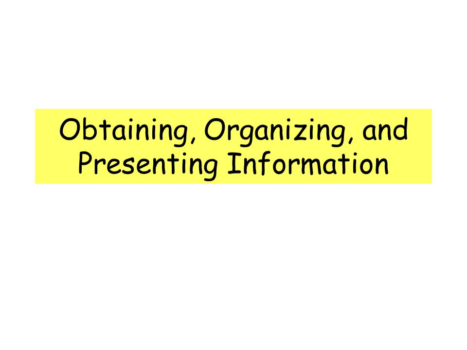 Obtaining, Organizing, and Presenting Information