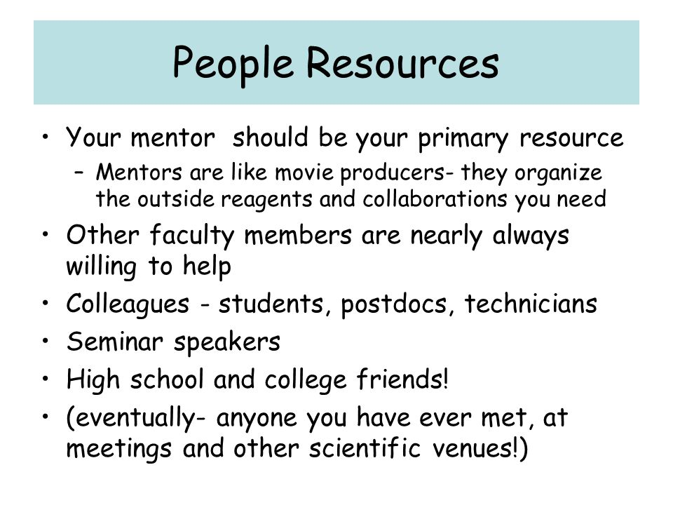 People Resources Your mentor should be your primary resource