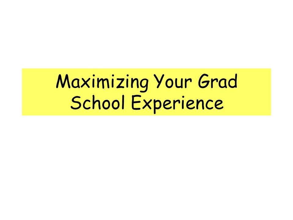 Maximizing Your Grad School Experience