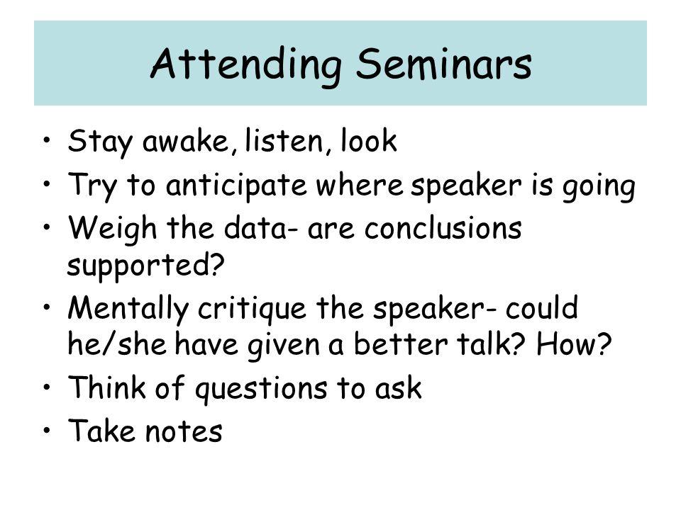 Attending Seminars Stay awake, listen, look