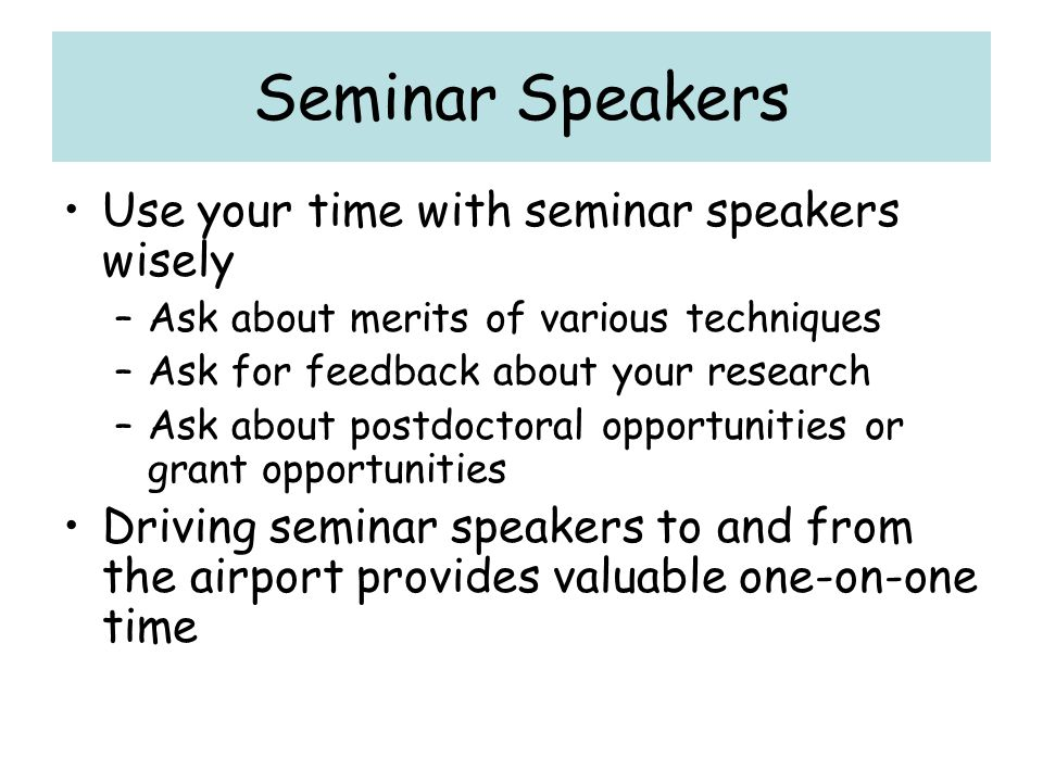 Seminar Speakers Use your time with seminar speakers wisely