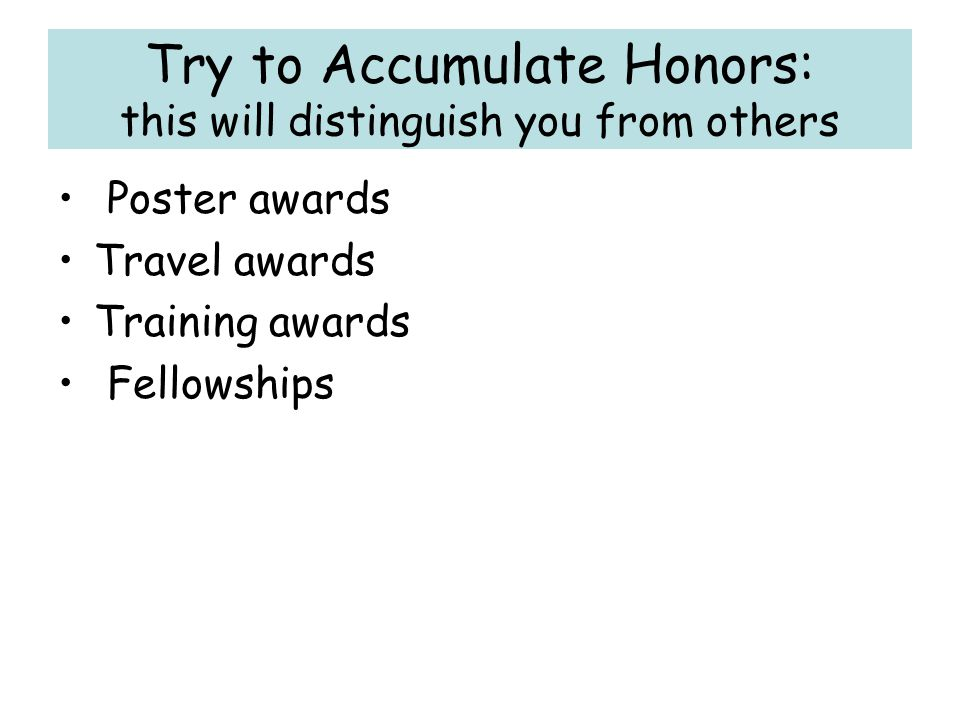 Try to Accumulate Honors: this will distinguish you from others