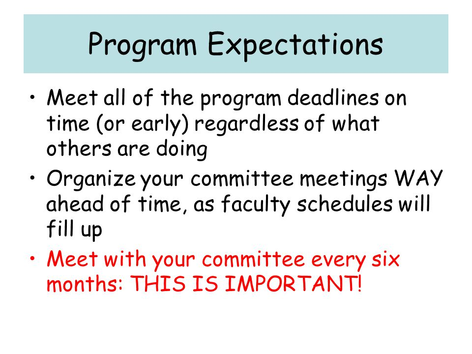 Program Expectations Meet all of the program deadlines on time (or early) regardless of what others are doing.
