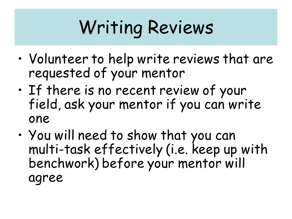 Writing Reviews Volunteer to help write reviews that are requested of your mentor.