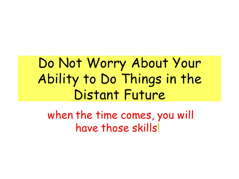 Do Not Worry About Your Ability to Do Things in the Distant Future