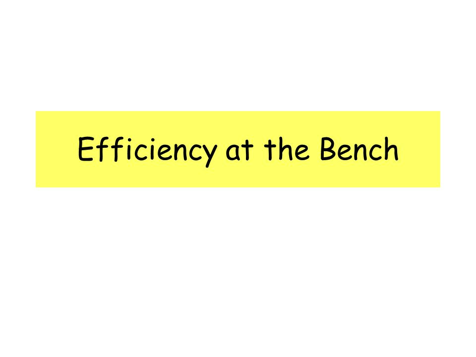 Efficiency at the Bench