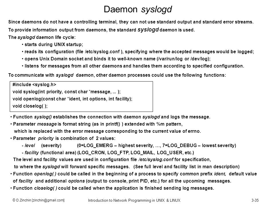 Daemon syslogd Since daemons do not have a controlling terminal, they can not use standard output and standard error streams.