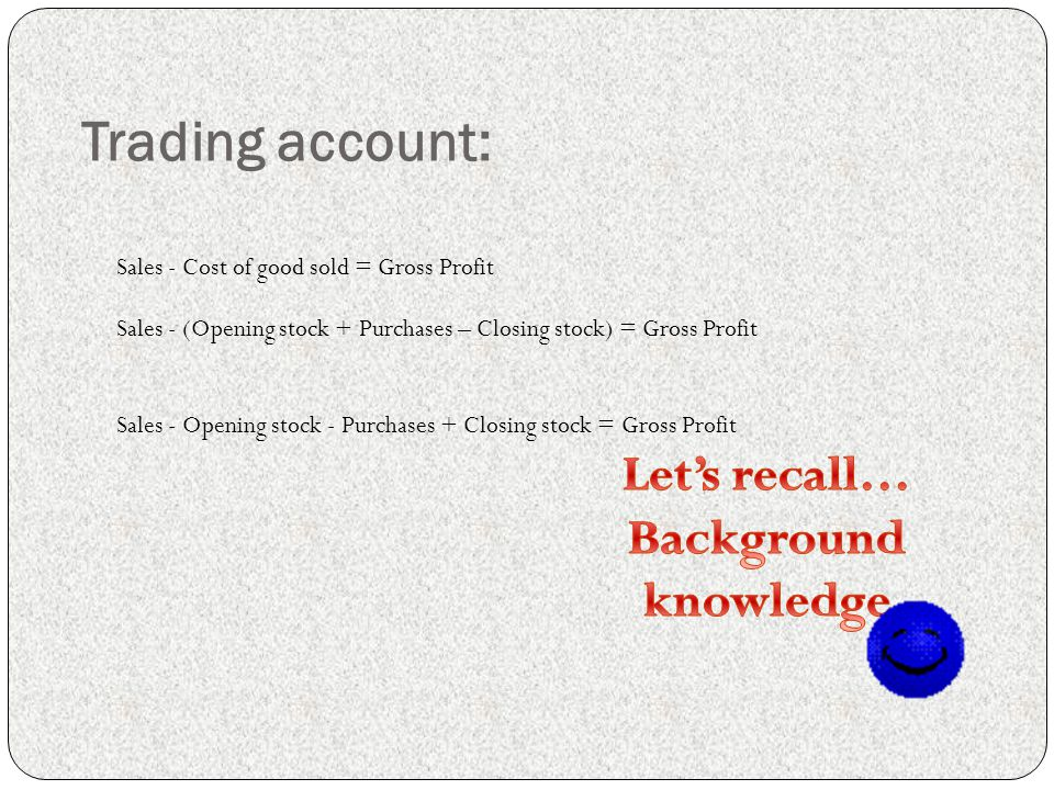 Trading account: Let's recall… Background knowledge