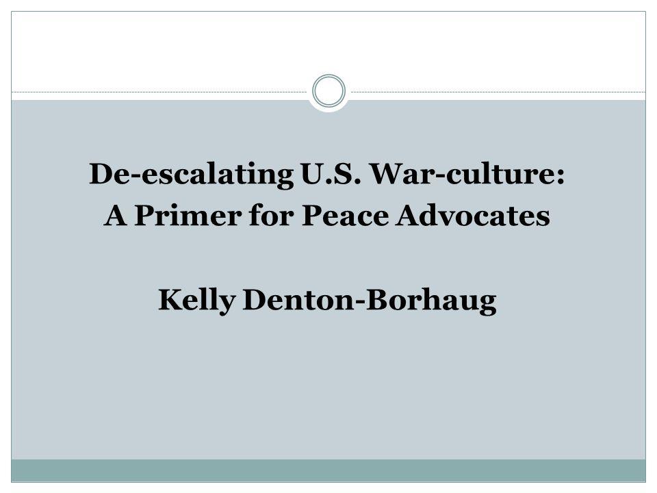 De-escalating U.S. War-culture: A Primer for Peace Advocates