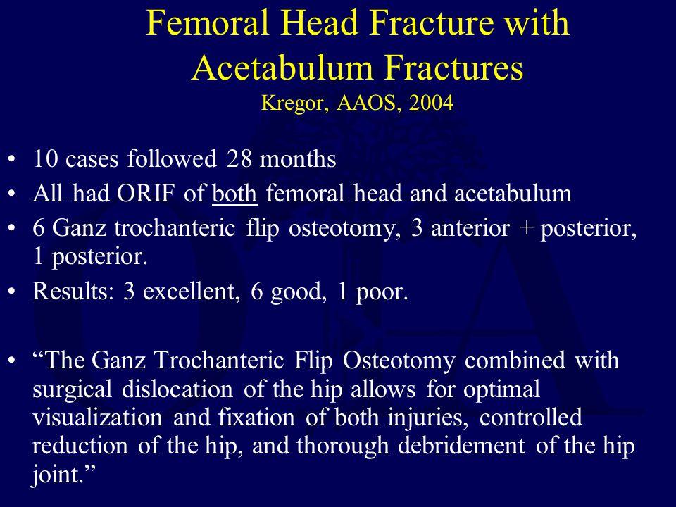 Femoral Head Fracture with Acetabulum Fractures Kregor, AAOS, 2004