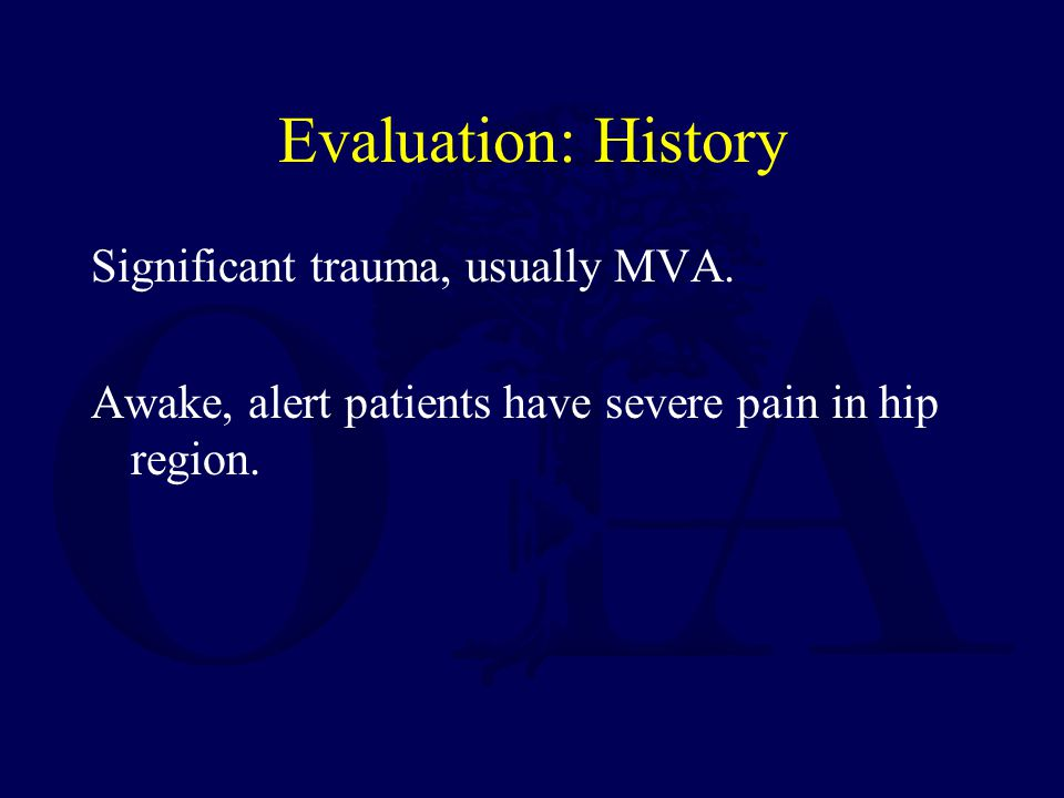 Evaluation: History Significant trauma, usually MVA.