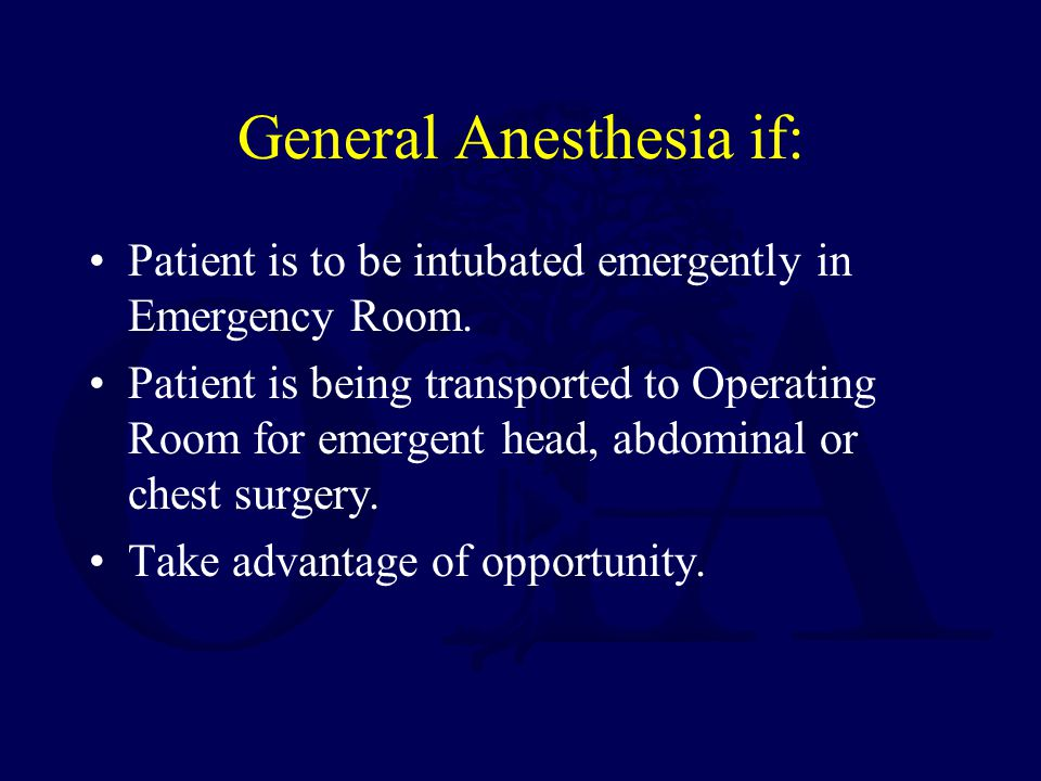 General Anesthesia if: