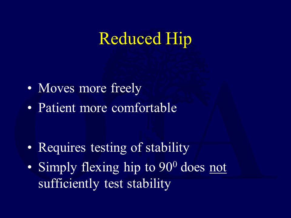 Reduced Hip Moves more freely Patient more comfortable