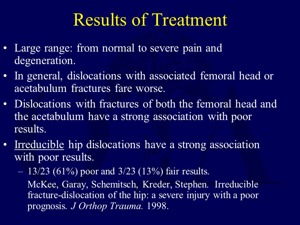 Results of Treatment Large range: from normal to severe pain and degeneration.