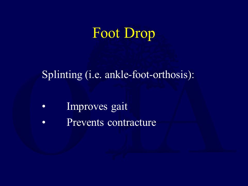 Foot Drop Splinting (i.e. ankle-foot-orthosis): Improves gait