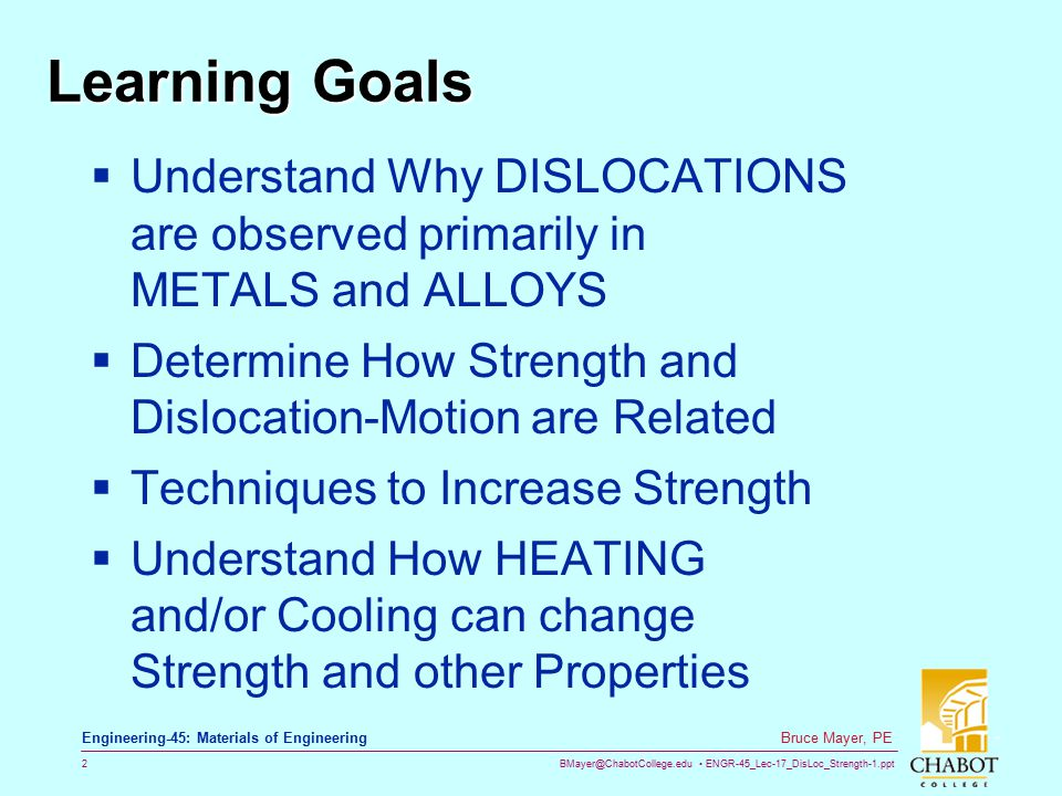 Learning Goals Understand Why DISLOCATIONS are observed primarily in METALS and ALLOYS. Determine How Strength and Dislocation-Motion are Related.