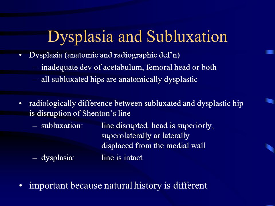 Dysplasia and Subluxation