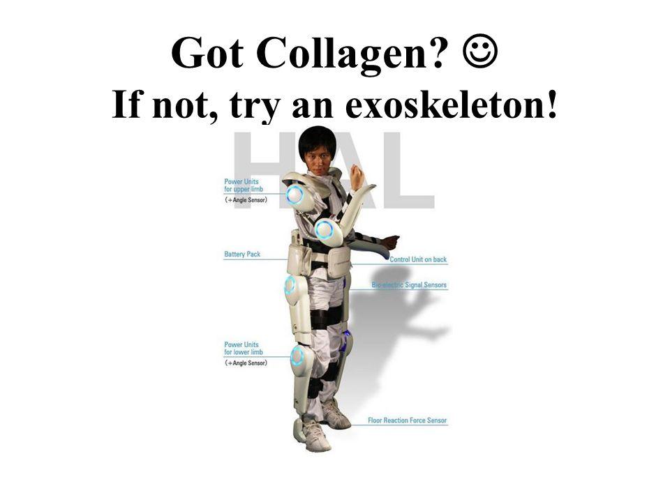 Got Collagen  If not, try an exoskeleton!