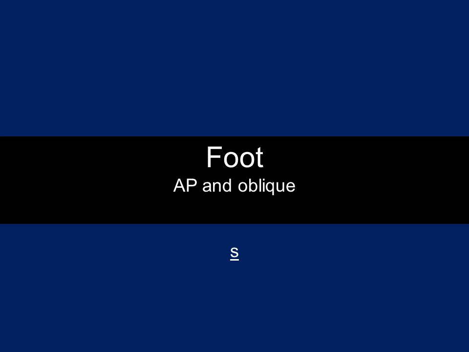 Foot AP and oblique s