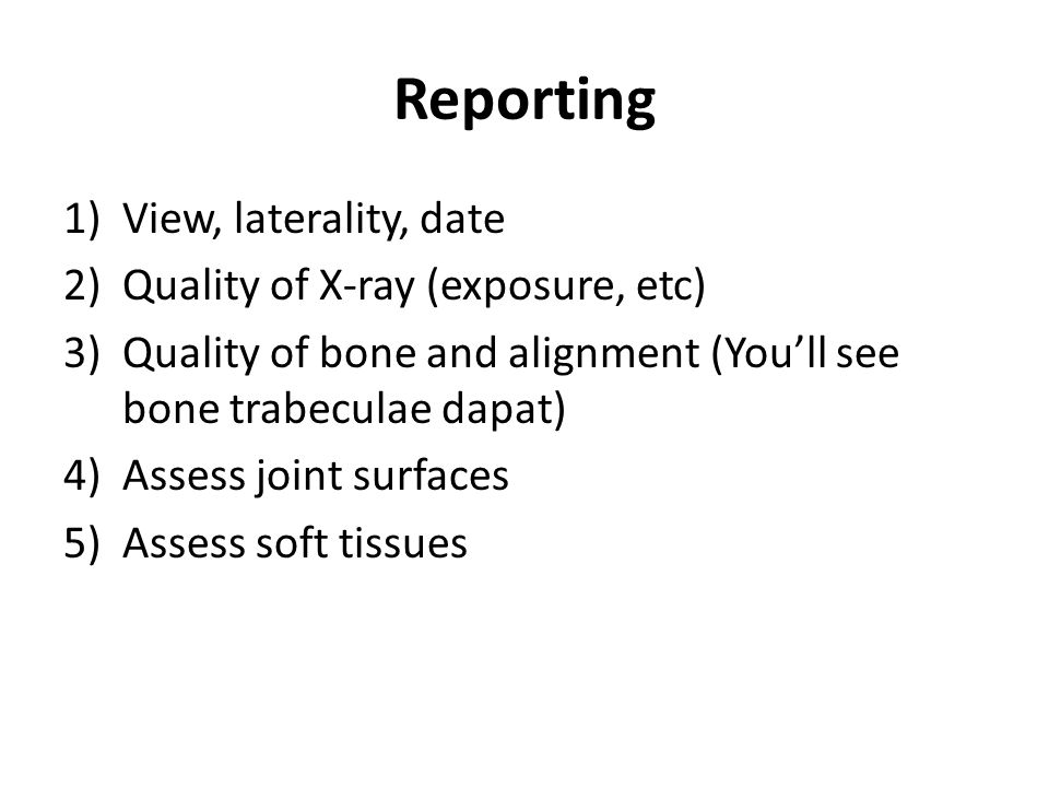Reporting View, laterality, date Quality of X-ray (exposure, etc)