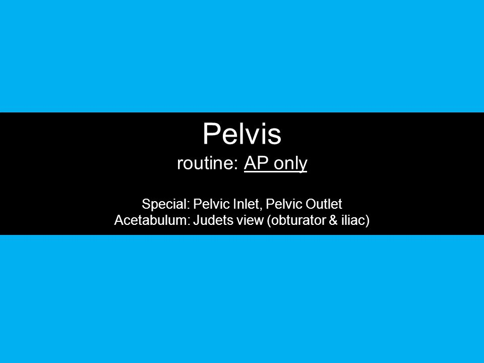 Pelvis routine: AP only