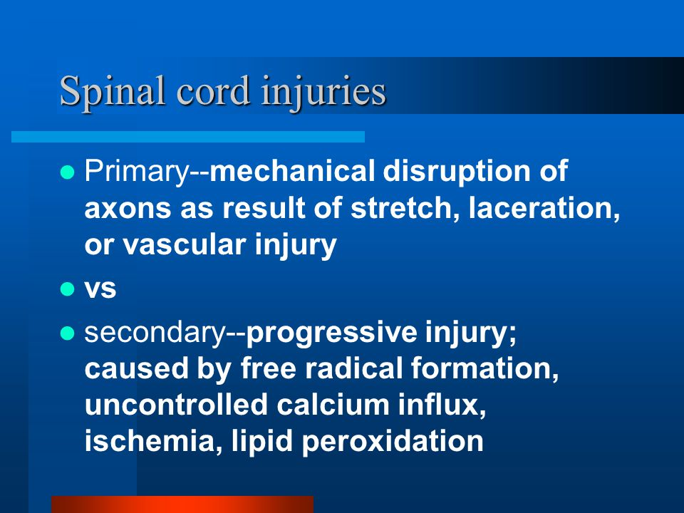 Spinal cord injuries Primary--mechanical disruption of axons as result of stretch, laceration, or vascular injury.