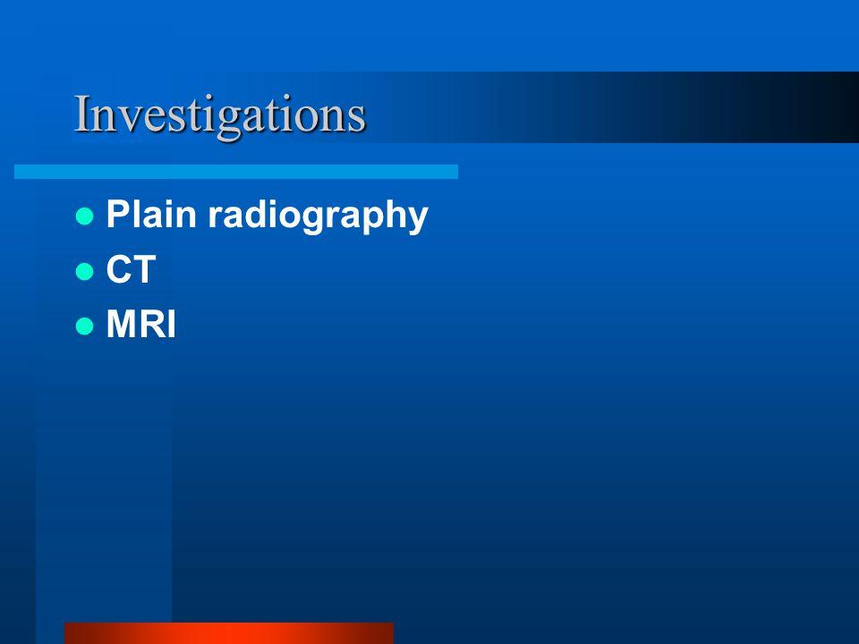 Investigations Plain radiography CT MRI