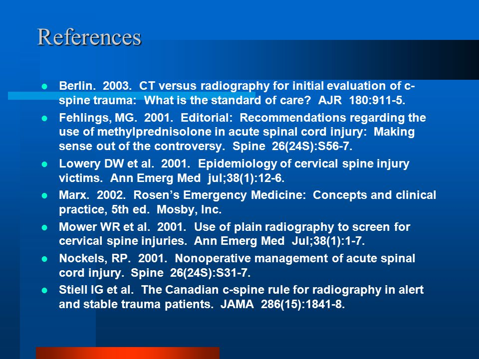 References Berlin. 2003. CT versus radiography for initial evaluation of c-spine trauma: What is the standard of care AJR 180:911-5.