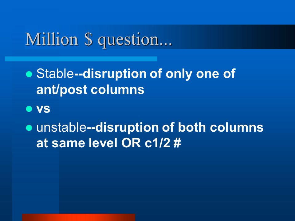 Million $ question... Stable--disruption of only one of ant/post columns.