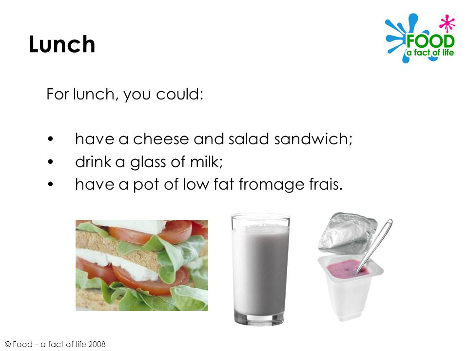 Lunch For lunch, you could: have a cheese and salad sandwich;